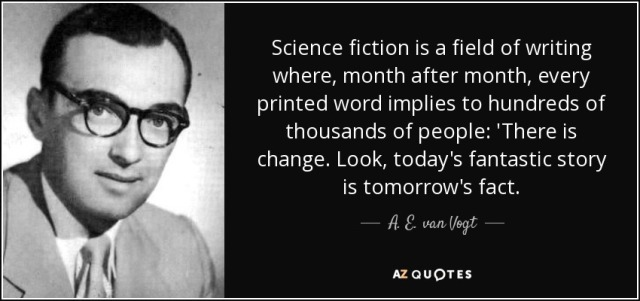 quote-science-fiction-is-a-field-of-writing-where-month-after-month-every-printed-word-implies-a-e-van-vogt-65-51-76